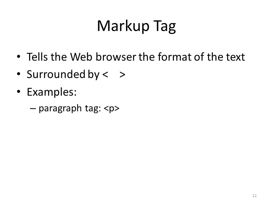 Markup Tag Tells the Web browser the format of the text