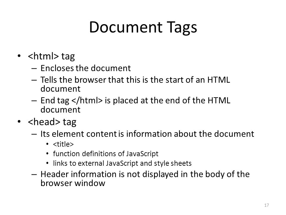 Document Tags <html> tag <head> tag Encloses the document