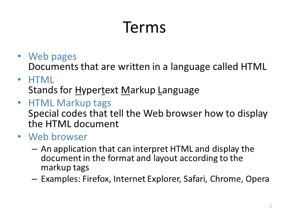 Terms Web pages Documents that are written in a language called HTML