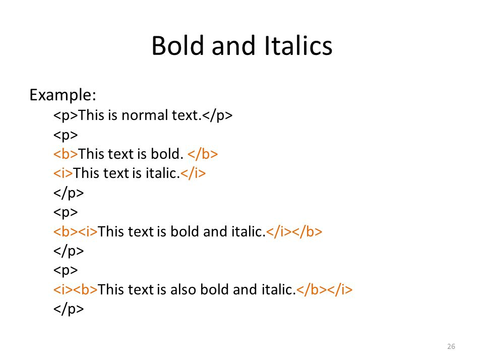 Bold and Italics Example: <p>This is normal text.</p>