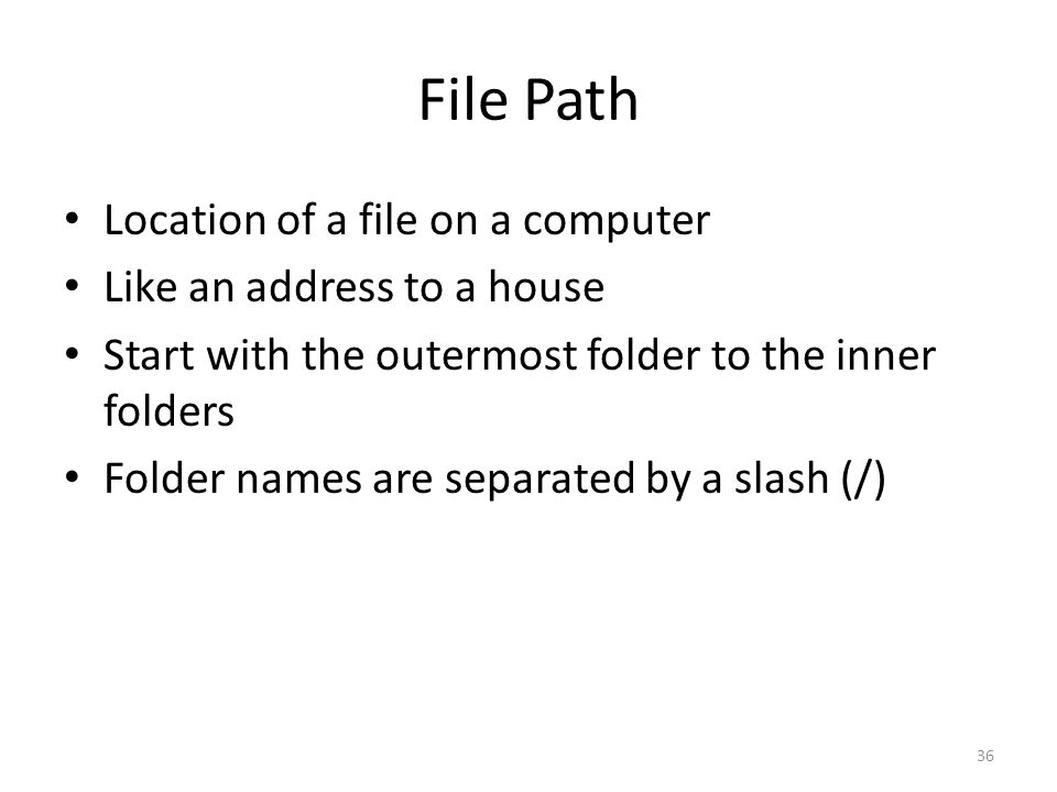 File Path Location of a file on a computer Like an address to a house