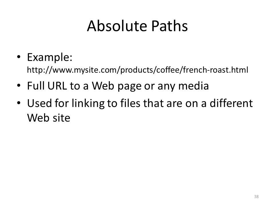 Absolute Paths Example:   Full URL to a Web page or any media.