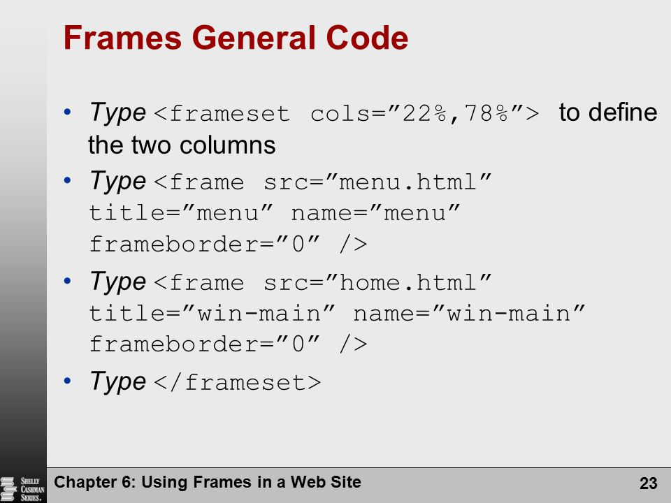 Frames General Code Type <frameset cols= 22%,78% > to define the two columns.