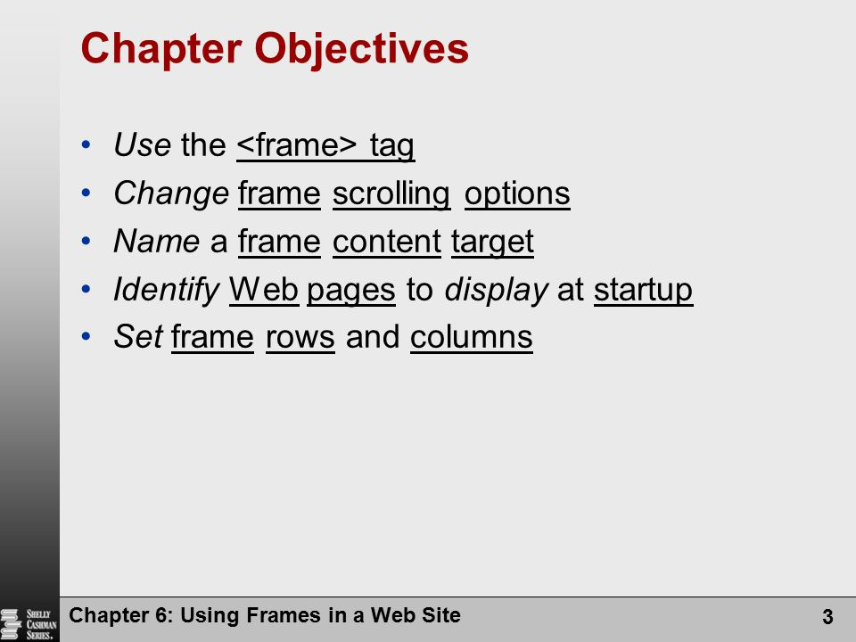 Chapter Objectives Use the <frame> tag