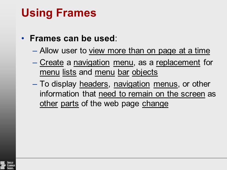 Using Frames Frames can be used: