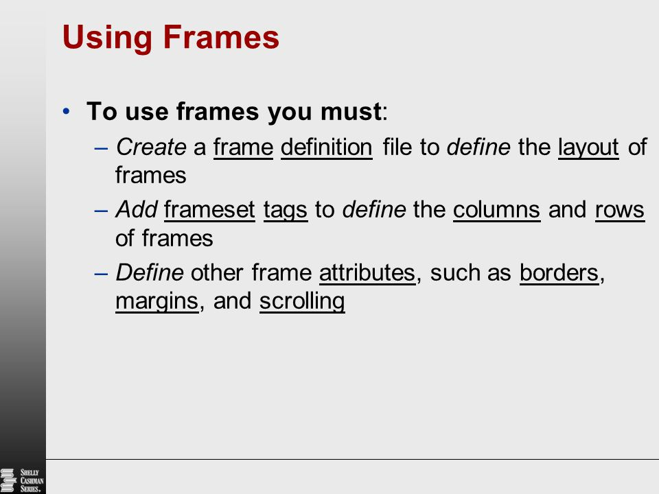 Using Frames To use frames you must: