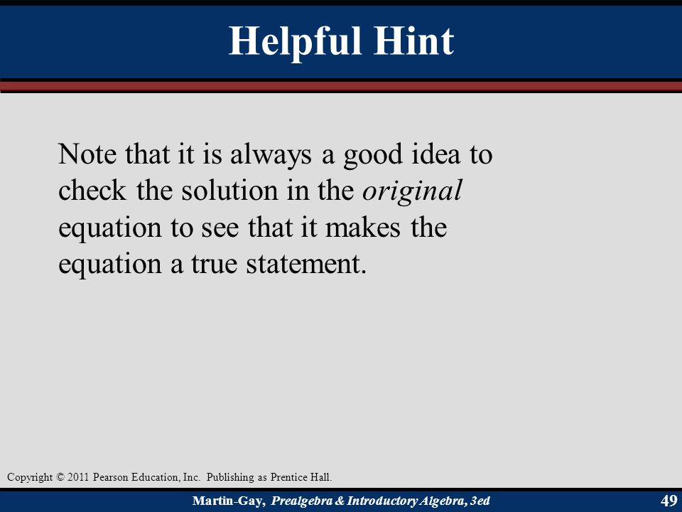 Helpful Hint Note that it is always a good idea to check the solution in the original equation to see that it makes the equation a true statement.