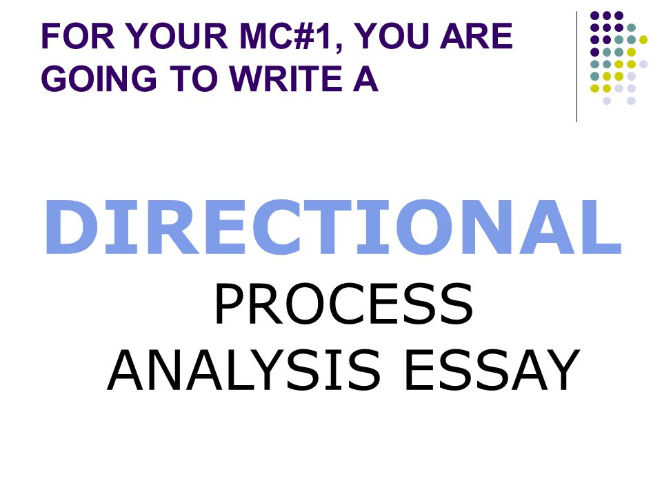 process analysis essay informational when you want to inform  directional process analysis essay