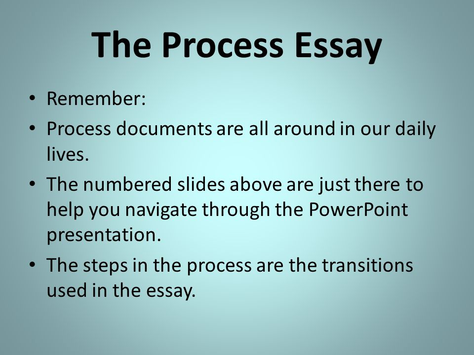 process analysis essay transitions Writing a process essay 1 writing a process essay transitions 7 transitions since process essays follow time order, they use time order transitions.