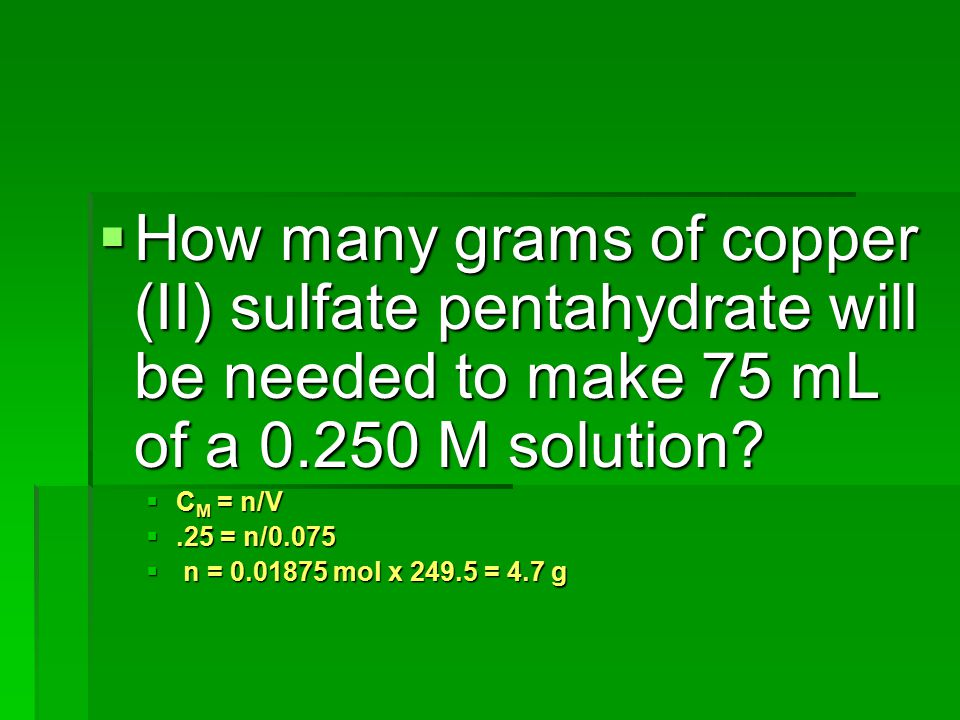 How many grams of copper (II) sulfate pentahydrate will be needed to make 75 mL of a M solution