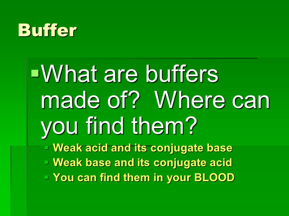 What are buffers made of Where can you find them