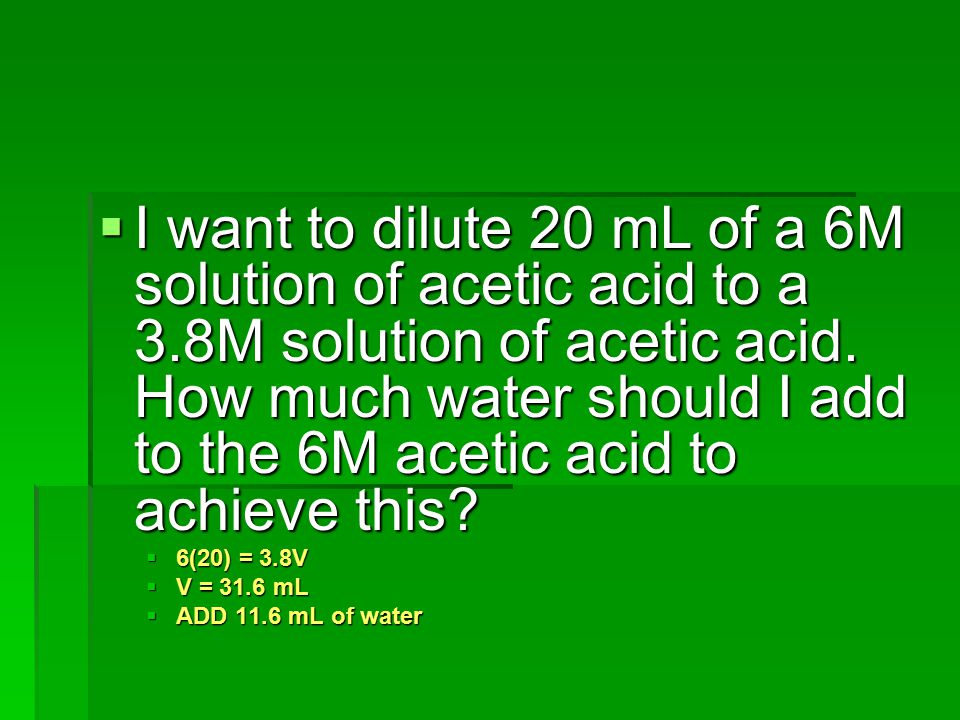 I want to dilute 20 mL of a 6M solution of acetic acid to a 3