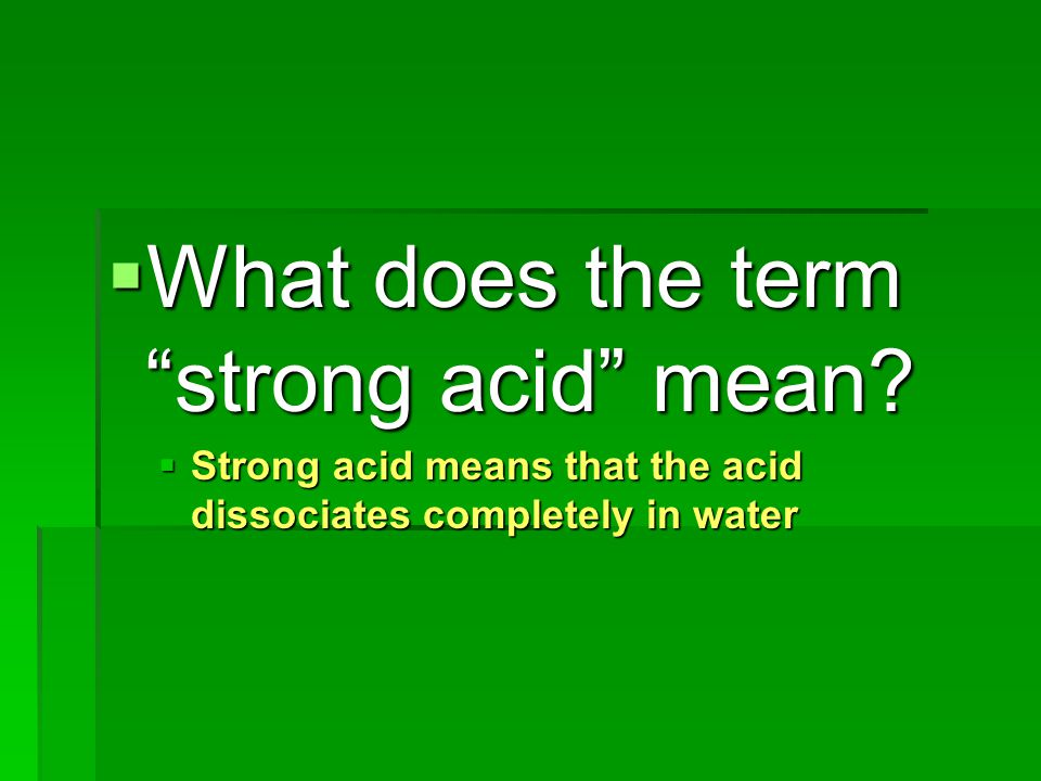 What does the term strong acid mean