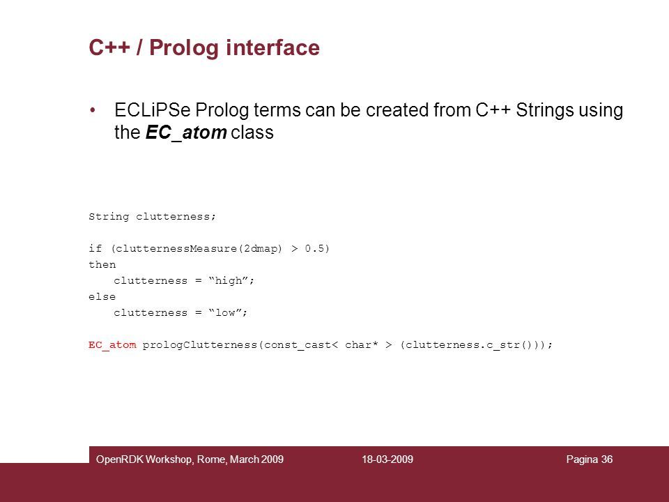 C++ / Prolog interface ECLiPSe Prolog terms can be created from C++ Strings using the EC_atom class.