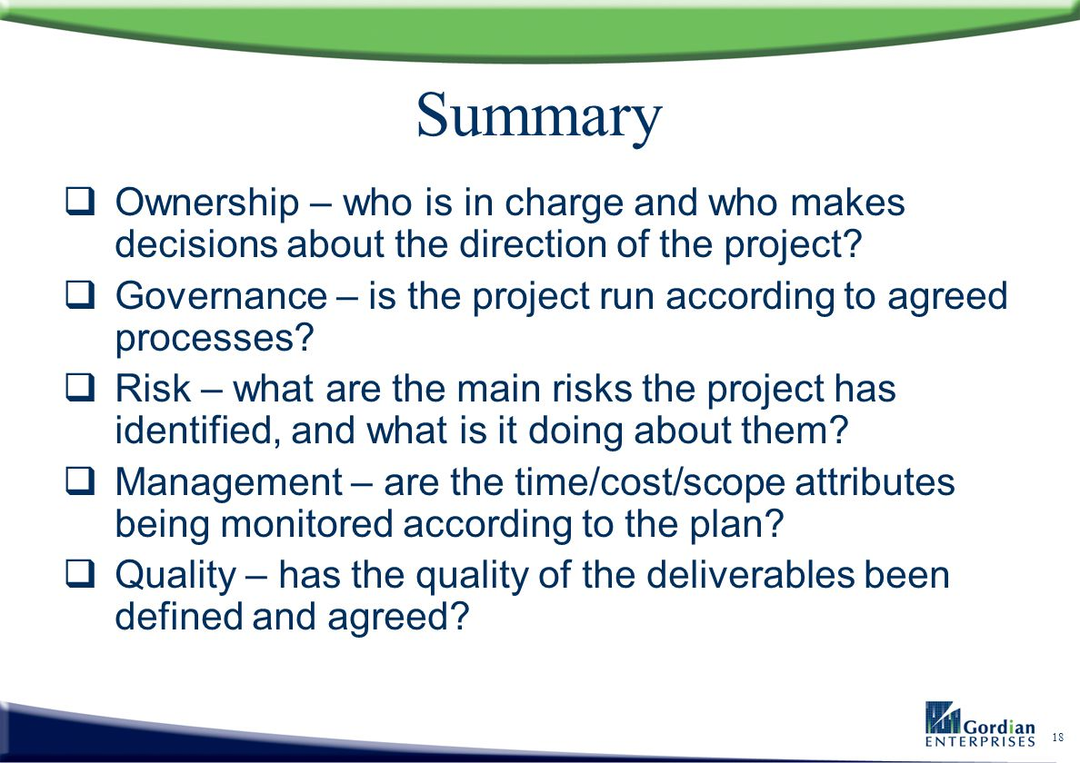 Summary Ownership – who is in charge and who makes decisions about the direction of the project