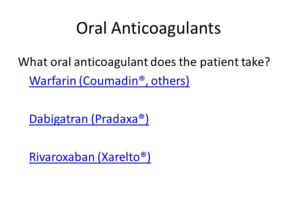 Oral Anticoagulants What oral anticoagulant does the patient take.