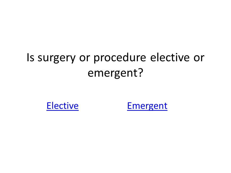 Is surgery or procedure elective or emergent
