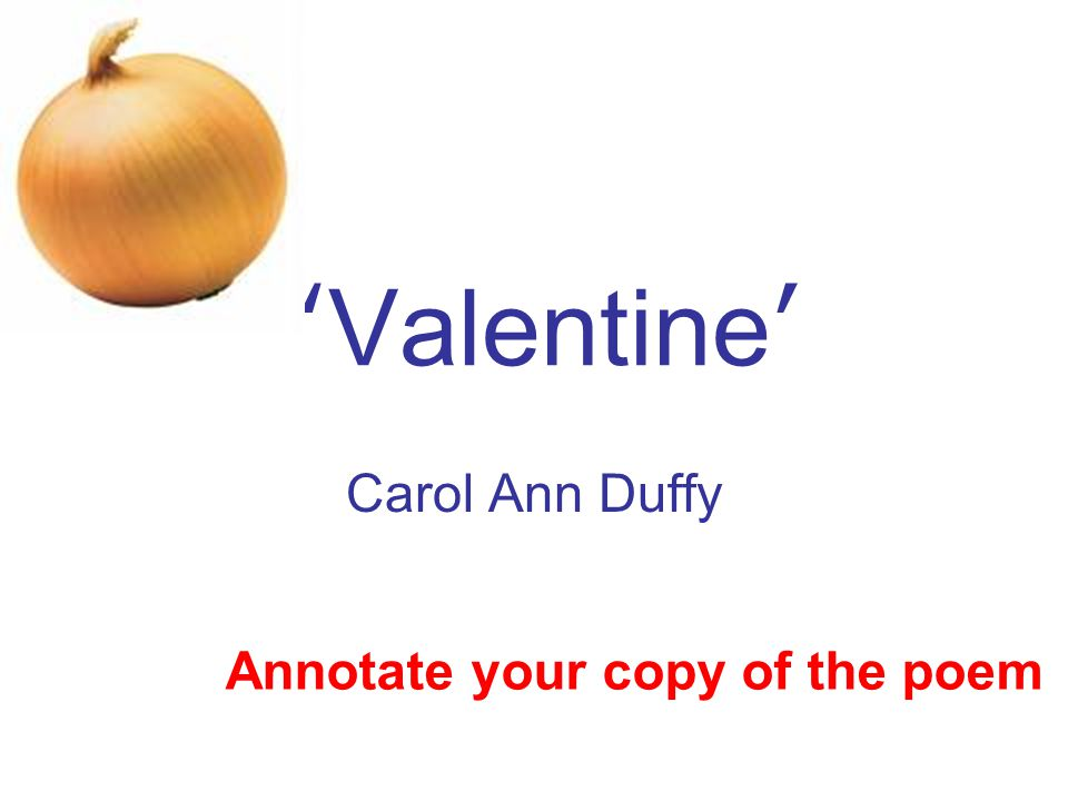 carol ann duffy view on love Dame carol ann duffy dbe frsl honfbahonfba honfrse (born 23  december 1955) is a  reading a poem by yeats to the bored girls, except my  heart stumbled and blushed as it fell in love with the words and i saw the tree in  the scratched old desk.
