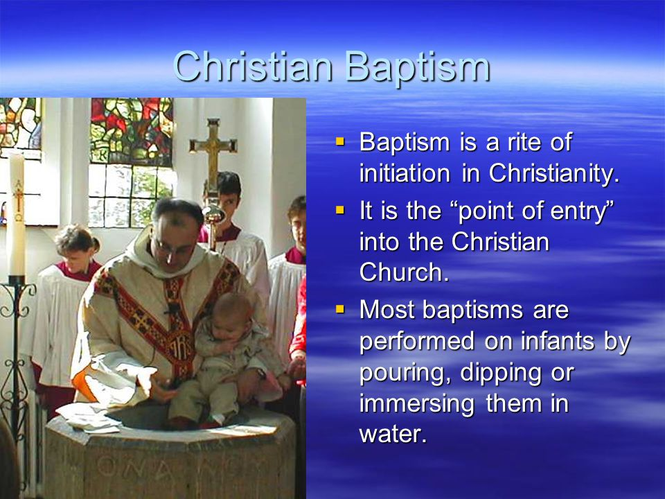 the christian rite of baptism What are some of the christian rites of passage infant baptism in some  christian denominations babies are baptised as a symbol of welcome and  belonging to.