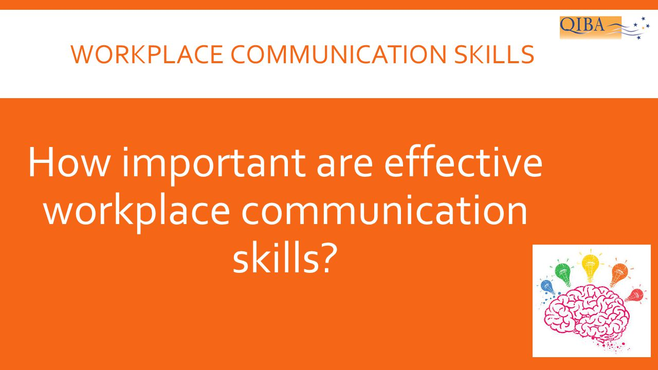 communication skills in the workplace Getting the message across efficiently depends on the skills of the  group  facilitation skills, negotiation and written communication skills.