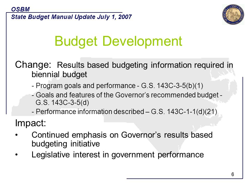 OSBM State Budget Manual Update July 1, 2007. Budget Development. Change: Results based budgeting information required in biennial budget.