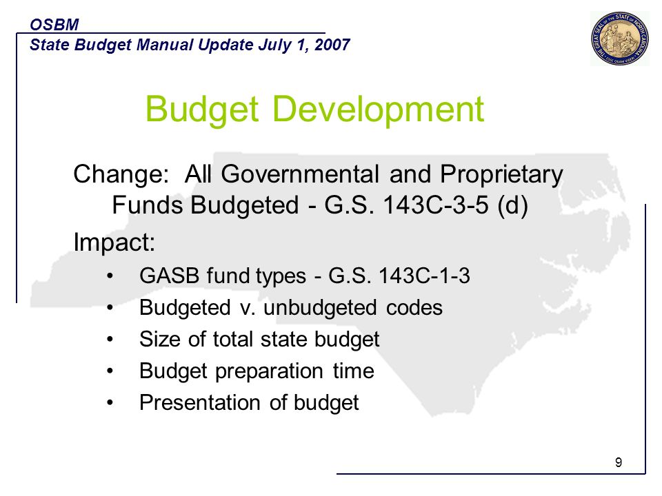 OSBM State Budget Manual Update July 1, 2007. Budget Development. Change: All Governmental and Proprietary Funds Budgeted - G.S. 143C-3-5 (d)