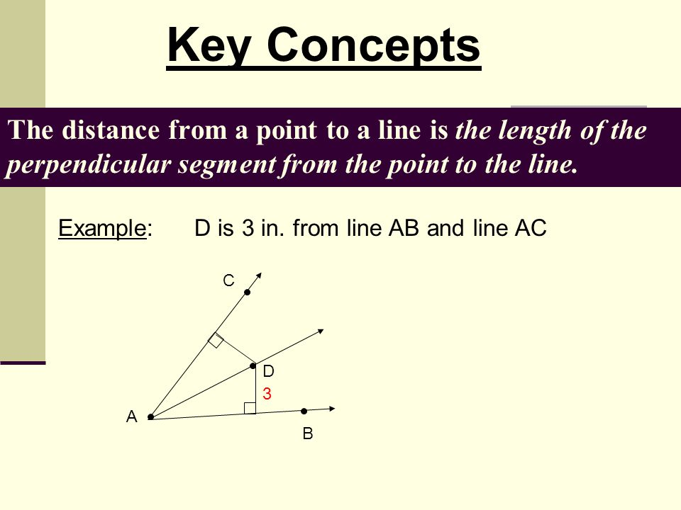 Key Concepts The distance from a point to a line is the length of the perpendicular segment from the point to the line.