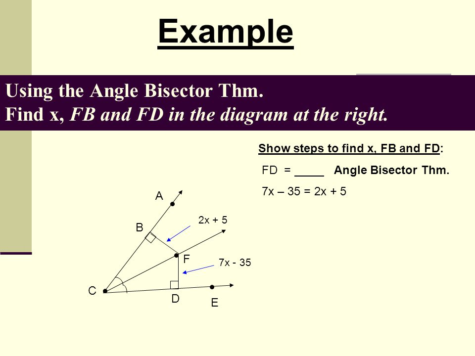 Example Using the Angle Bisector Thm. Find x, FB and FD in the diagram at the right. Show steps to find x, FB and FD: