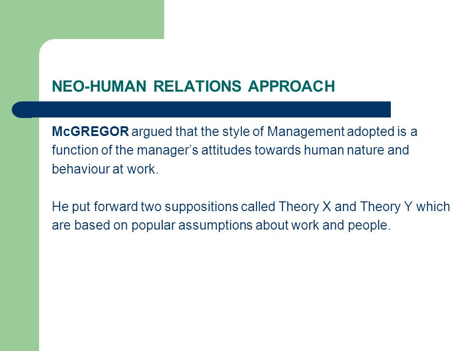 neo human relations The human relations movement supported the primacy of organizations to be attributed to natural human groupings, communication and leadership however,.