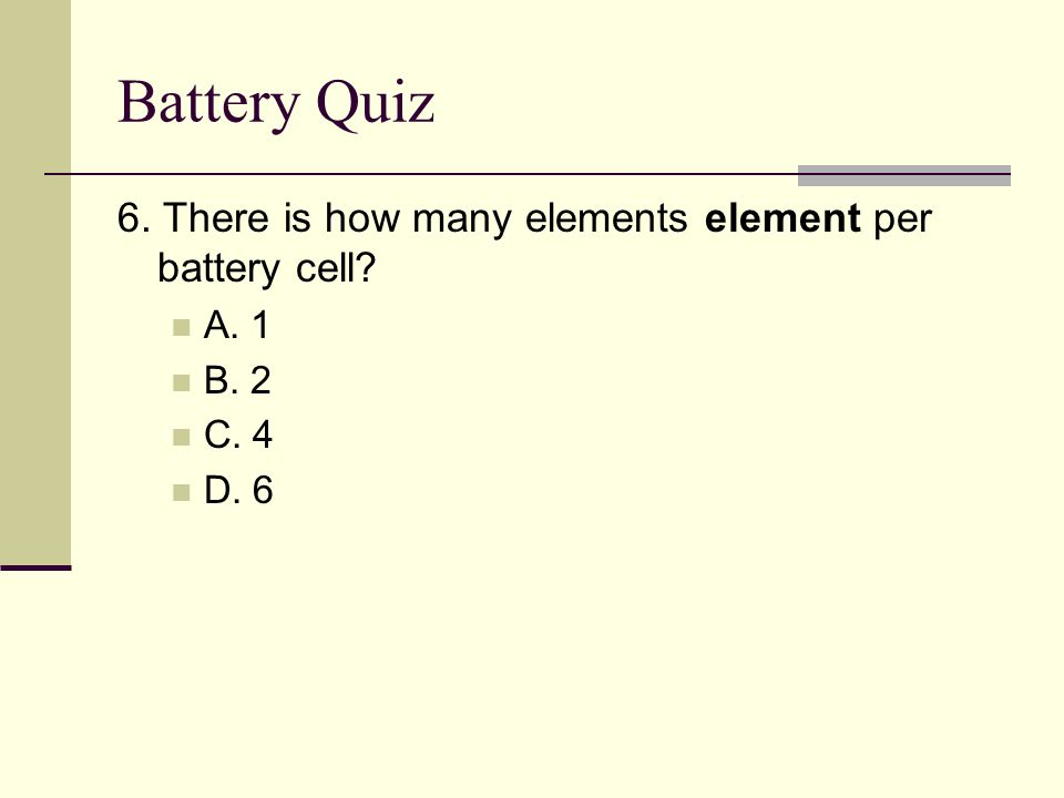 Battery Quiz 6. There is how many elements element per battery cell