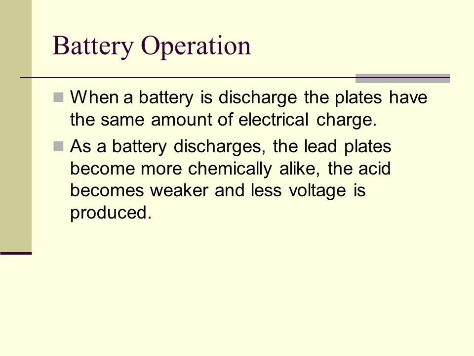 Battery Operation When a battery is discharge the plates have the same amount of electrical charge.