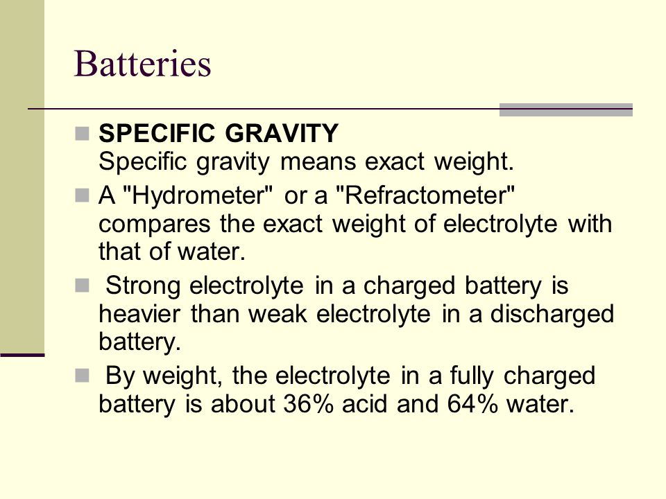 Batteries SPECIFIC GRAVITY Specific gravity means exact weight.