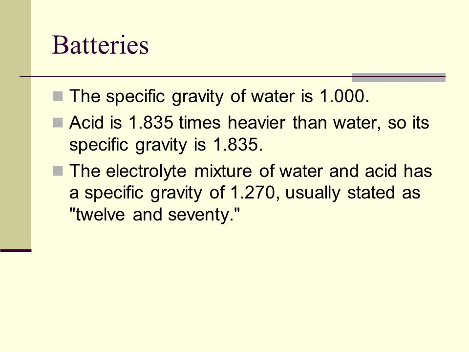 Batteries The specific gravity of water is 1.000.