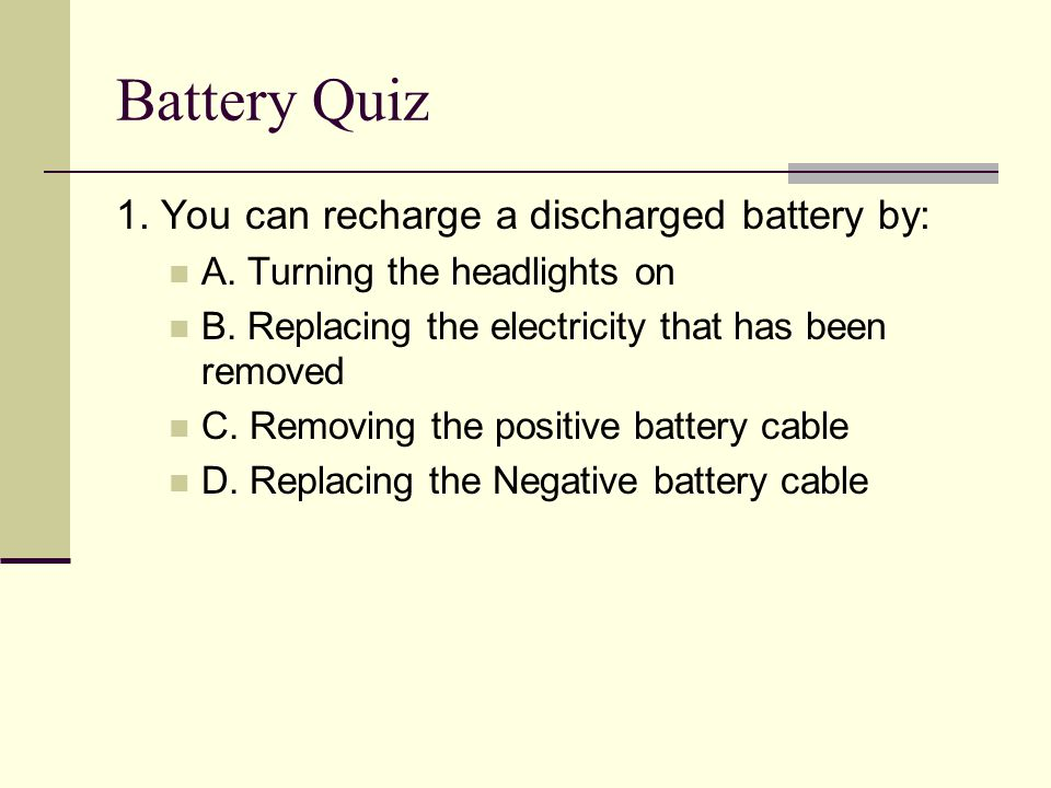 Battery Quiz 1. You can recharge a discharged battery by: