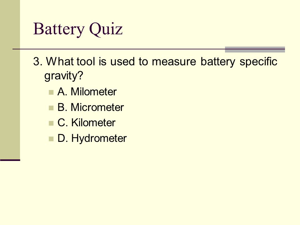 Battery Quiz 3. What tool is used to measure battery specific gravity