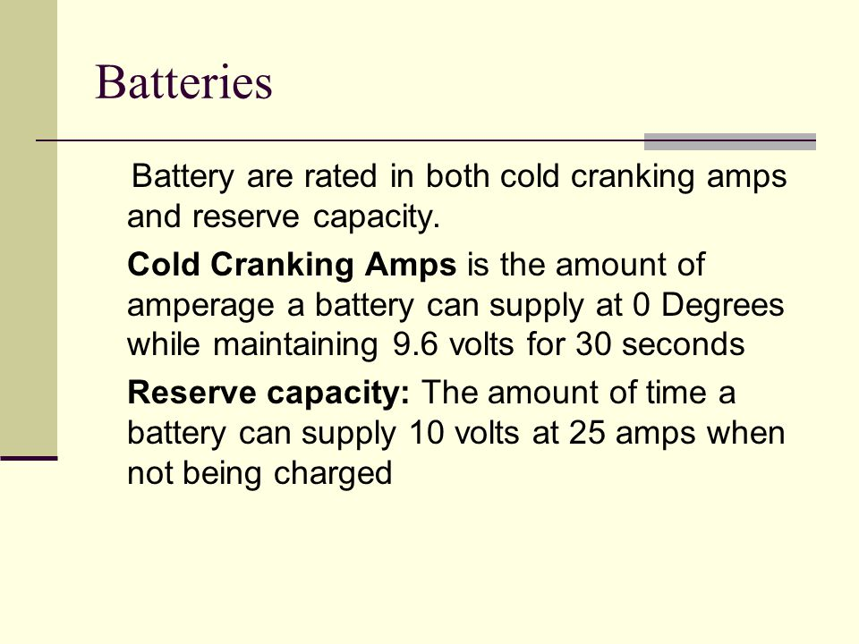 Batteries Battery are rated in both cold cranking amps and reserve capacity.