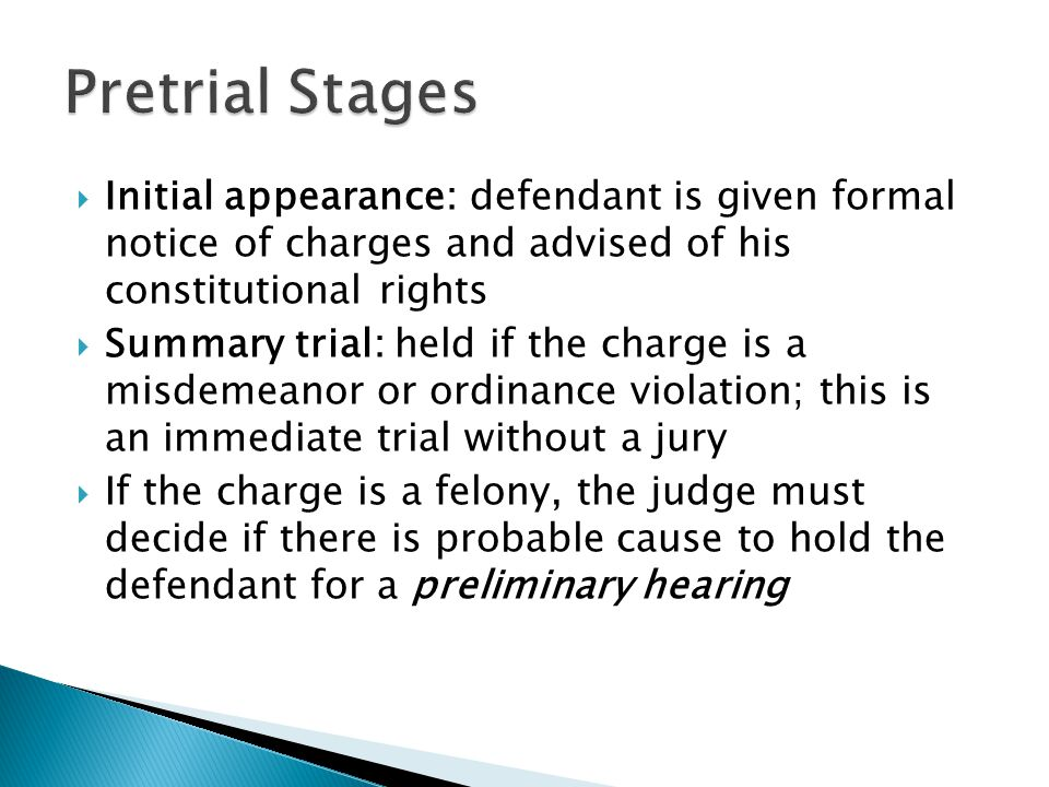 Pretrial Stages Initial appearance: defendant is given formal notice of charges and advised of his constitutional rights.