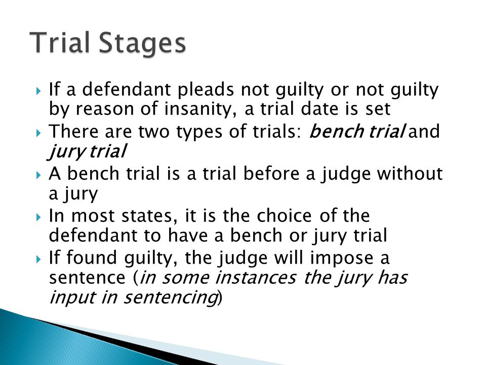 Trial Stages If a defendant pleads not guilty or not guilty by reason of insanity, a trial date is set.
