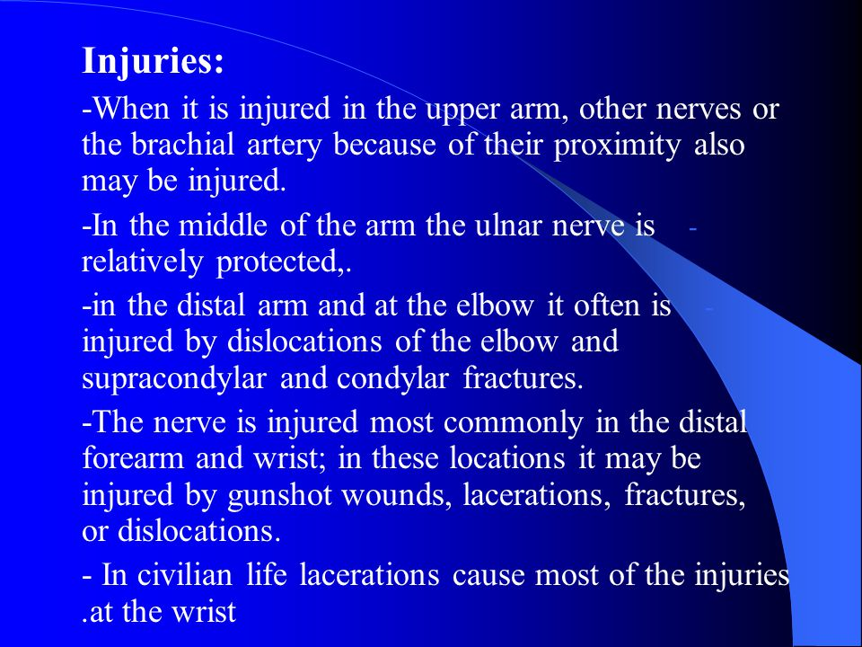 Injuries: -When it is injured in the upper arm, other nerves or the brachial artery because of their proximity also may be injured.