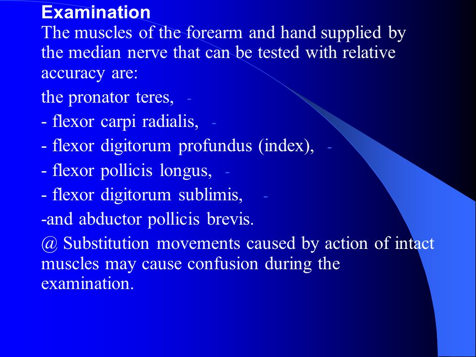 Examination The muscles of the forearm and hand supplied by the median nerve that can be tested with relative accuracy are:
