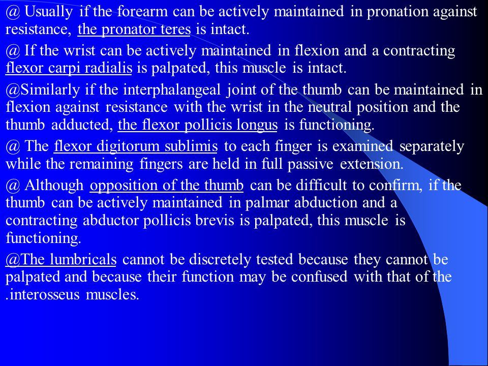 @ Usually if the forearm can be actively maintained in pronation against resistance, the pronator teres is intact.