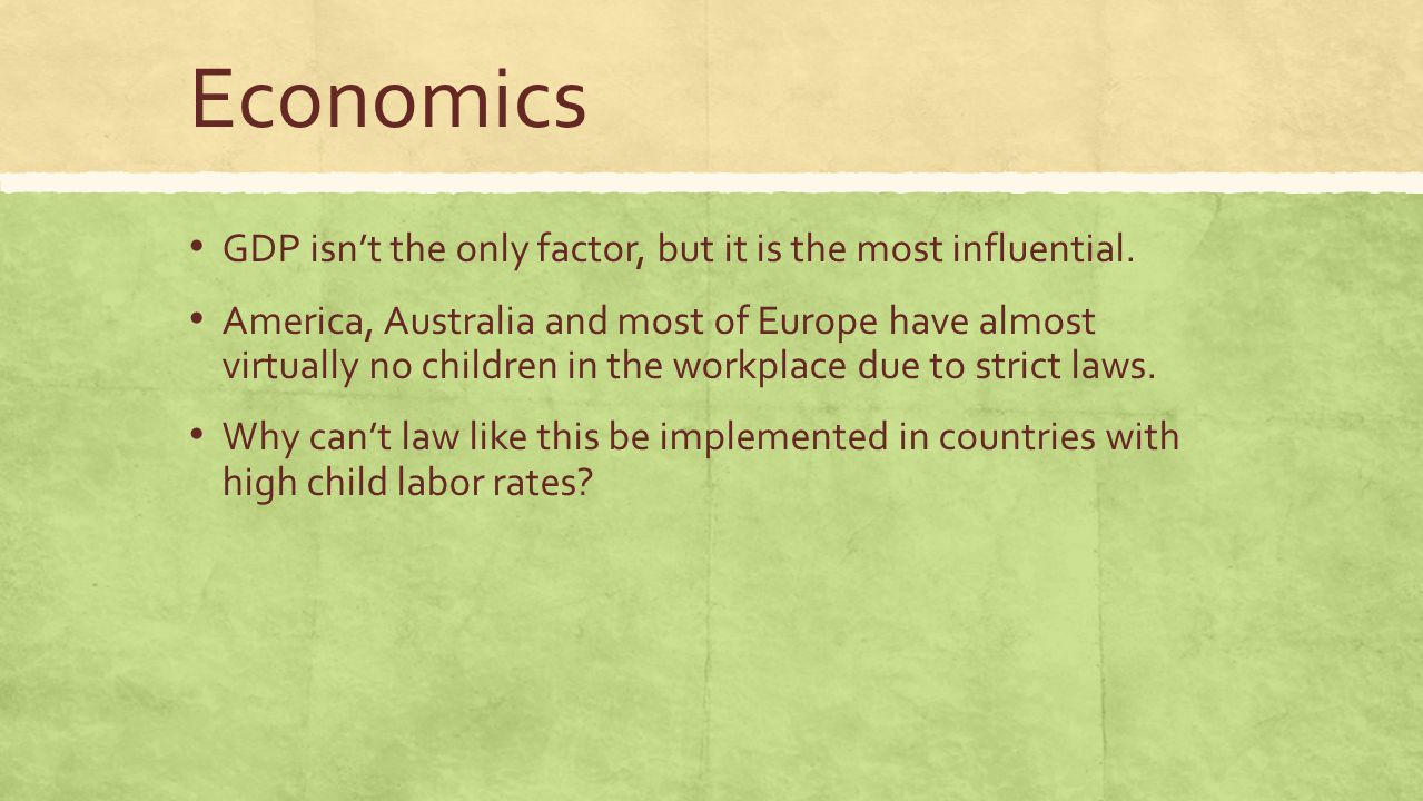the factors why children enter child labor Children whose parents are infected by hiv or who have become orphans because of the disease, are most likely forced to work in sweatshops to survive, making it increasingly difficult to break the cycle of child.