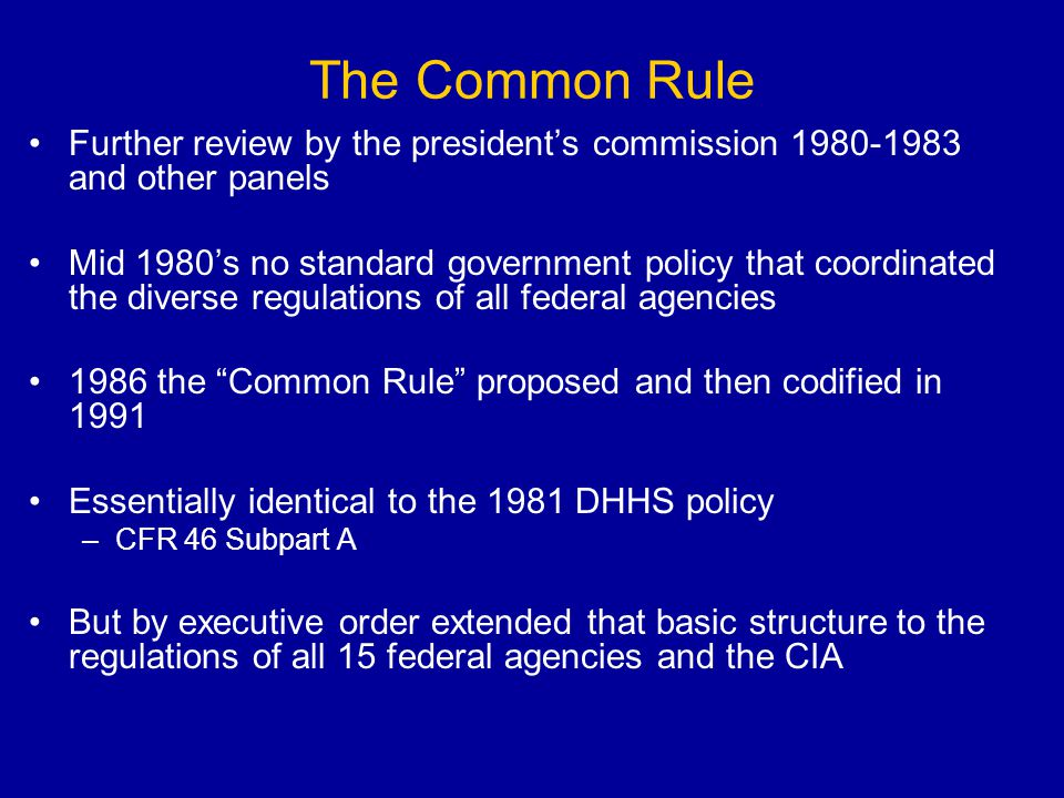 The Common Rule Further review by the president's commission 1980-1983 and other panels.