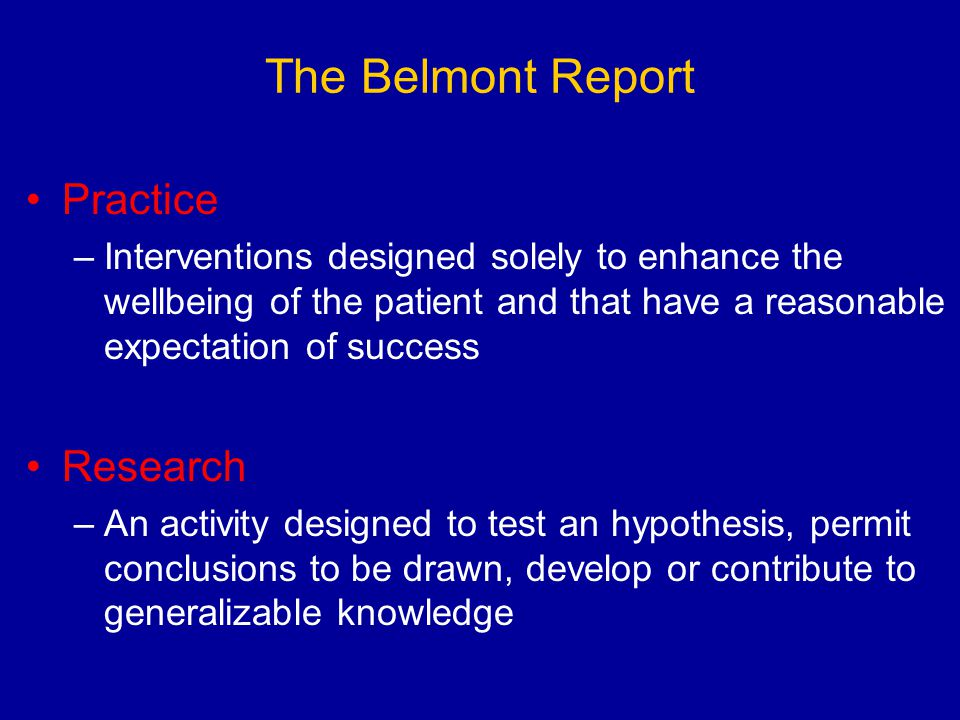 the three principles in the belmont report Report medical ethics: the belmont report the tuskegee experiment was a good example in our country where these three principles of ethics were not followed.