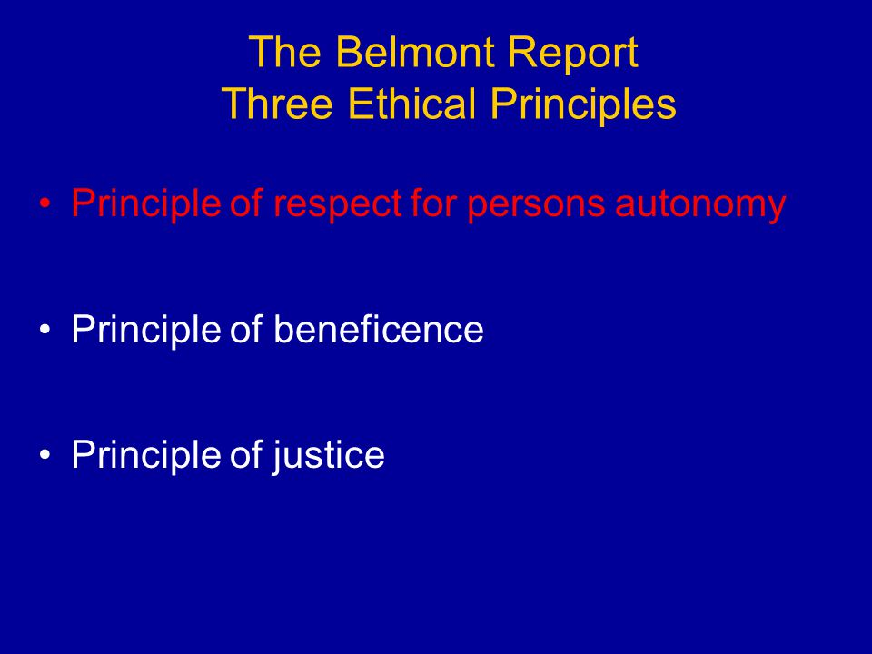 the three principles in the belmont report The belmont report attempts to summarize the basic ethical principles identified by the commission in the course of its deliberations it is the outgrowth of an.