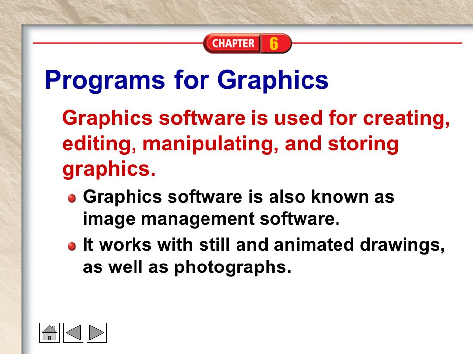 Programs for Graphics Graphics software is used for creating, editing, manipulating, and storing graphics.
