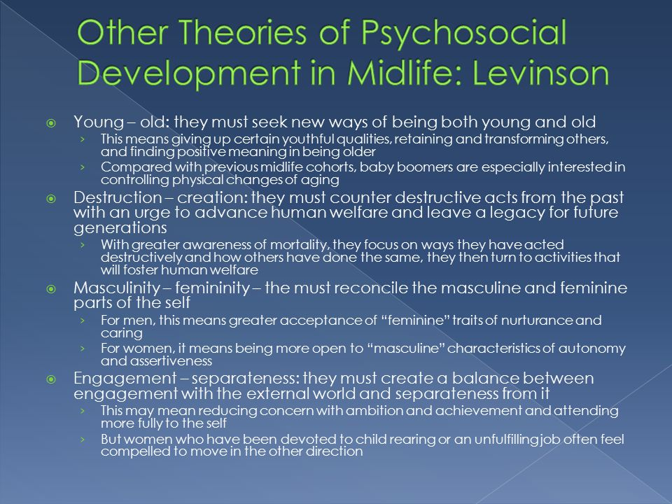 development in midlife How do developmental scientists approach the study of psychosocial development in middle adulthood developmental scientists view midlife psychosocial development both objectively, in terms of trajectories or pathways, & subjectively, in terms of people's sense of self & the way they actively construct their lives.