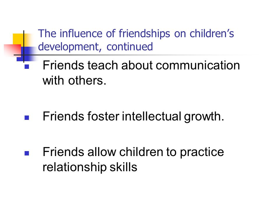 influence of childhood and adolescent relationships Influence the development of children and adolescents, a number of structures embedded in each other there are four structures: (1) the micro-system that refers to the activities and interactions that occur in the immediate.