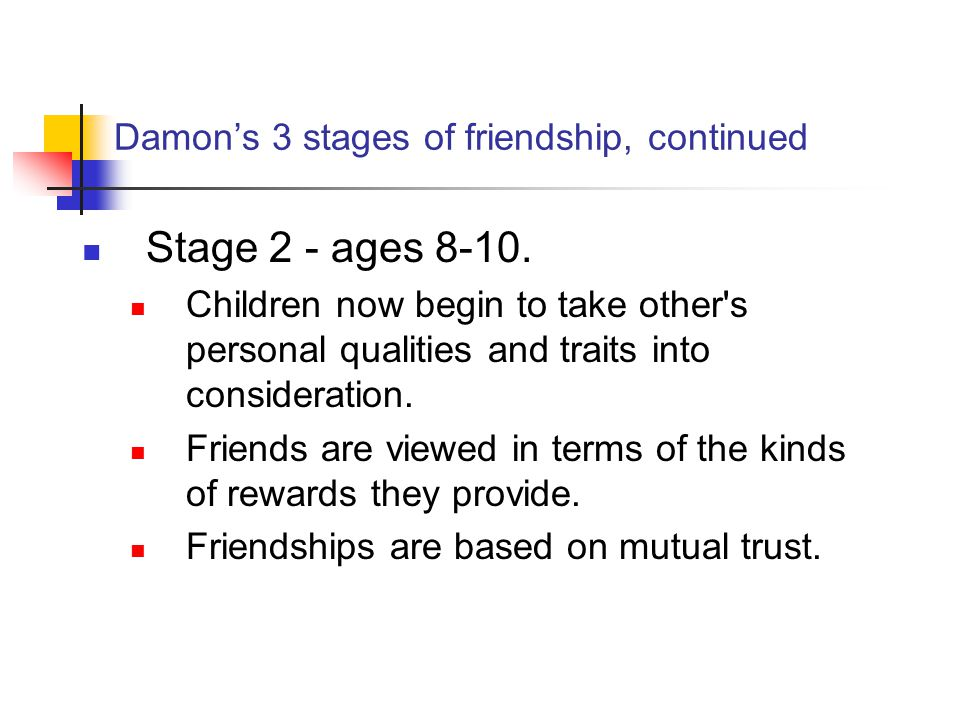 three stages of friendship william damon The moral development of children by william damon  show damon's three criticisms of kohlberg's theory in the text box the six stages of moral judgment.
