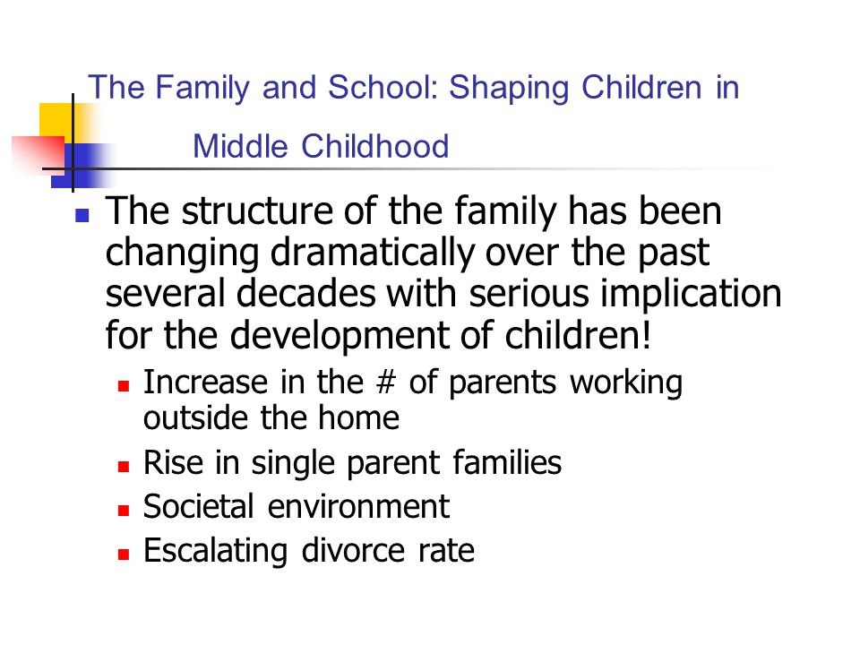 family and middle childhood Chapter 5 middle childhood in the context of the family eleanor e maccoby between the time when children enter school and the time they reach adolescence, the family plays a crucial role in socialization, although its role is not so predominant as in the early childhood years.